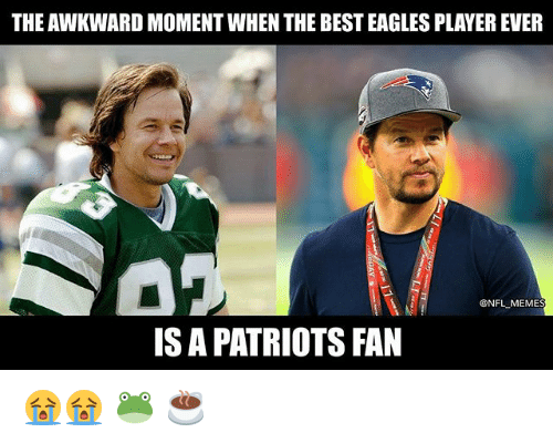 Nfl Meme: THE AWKWARD MOMENT WHEN THE BEST EAGLES PLAYER EVER  @NFL MEME  IS A PATRIOTS FAN 😭😭 🐸 ☕️