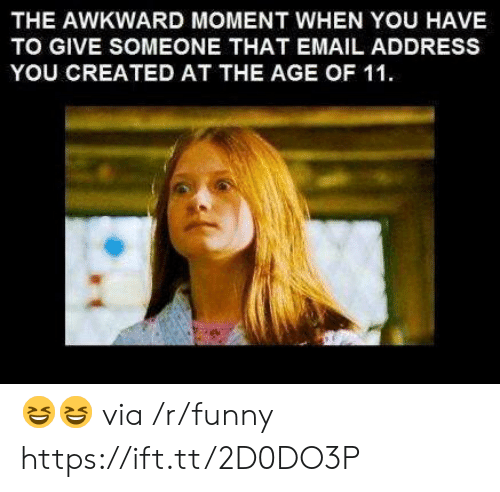 Funny, Awkward, and Email: THE AWKWARD MOMENT WHEN YOU HAVE  TO GIVE SOMEONE THAT EMAIL ADDRESS  YOU CREATED AT THE AGE OF 11 😆😆 via /r/funny https://ift.tt/2D0DO3P