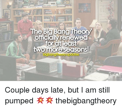 coupling: The Bang Theo  officialy renewed  for least  two more seasonsl  ates  bilgisangutheory Couple days late, but I am still pumped 💥💥 thebigbangtheory