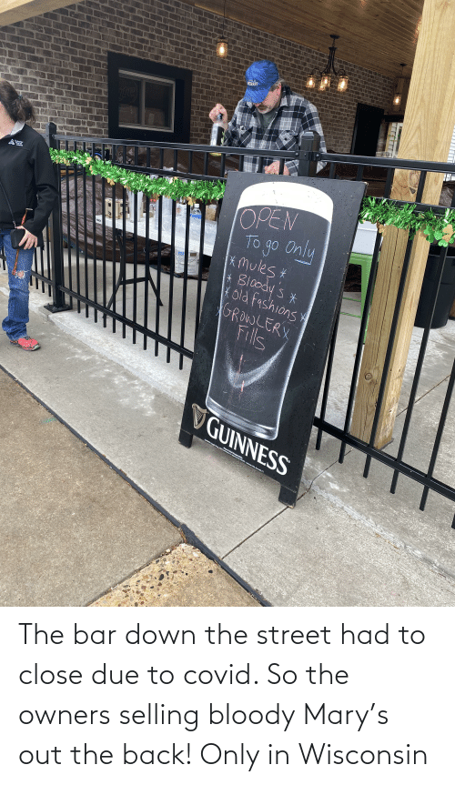 Bloody Mary: The bar down the street had to close due to covid. So the owners selling bloody Mary's out the back! Only in Wisconsin