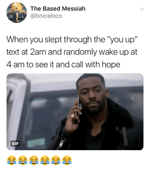"""Gif, Text, and Girl Memes: The Based Messialh  @bniceloco  When you slept through the """"you up""""  text at 2am and randomly wake up at  4 am to see it and call with hope  GIF 😂😂😂😂😂😂"""