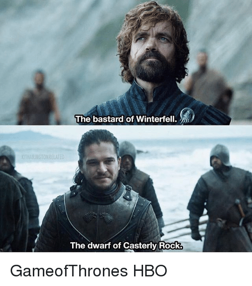 Bastardization: The bastard of Winterfell.  The dwarf of Casterly Rock. GameofThrones HBO
