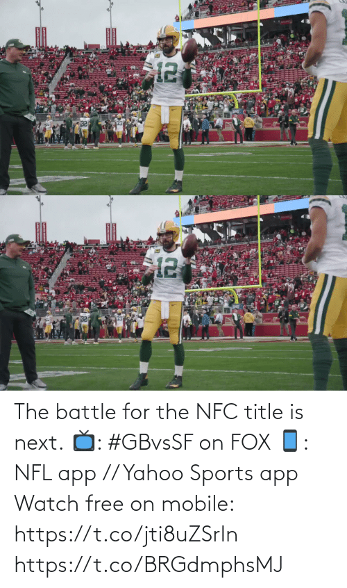 app: The battle for the NFC title is next.  📺: #GBvsSF on FOX 📱: NFL app // Yahoo Sports app Watch free on mobile: https://t.co/jti8uZSrIn https://t.co/BRGdmphsMJ