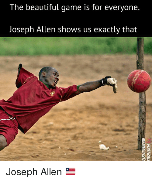 Beautiful, Memes, and Game: The beautiful game is for everyone.  Joseph Allen shows us exactly that Joseph Allen 🇱🇷