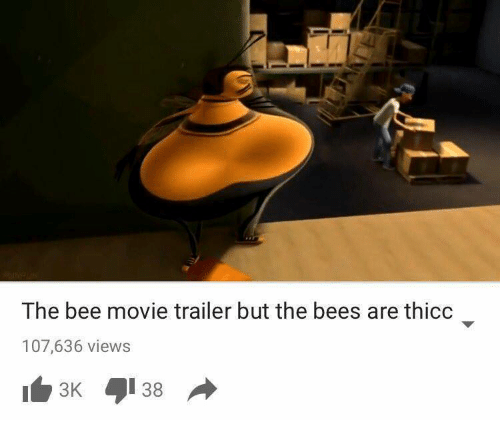 movie trailer: The bee movie trailer but the bees are thicc  107,636 views