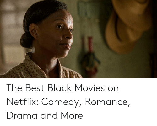 The Best Black Movies on Netflix Comedy Romance Drama and More
