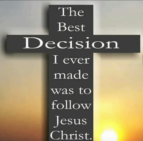 The Best Decision I Ever Made: The  Best  Decision  I ever  made  was to  follow  Jesus  Christ.