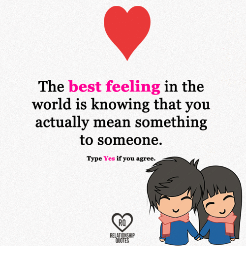 The Best Feeling In The World Is Knowing That You Actually Mean
