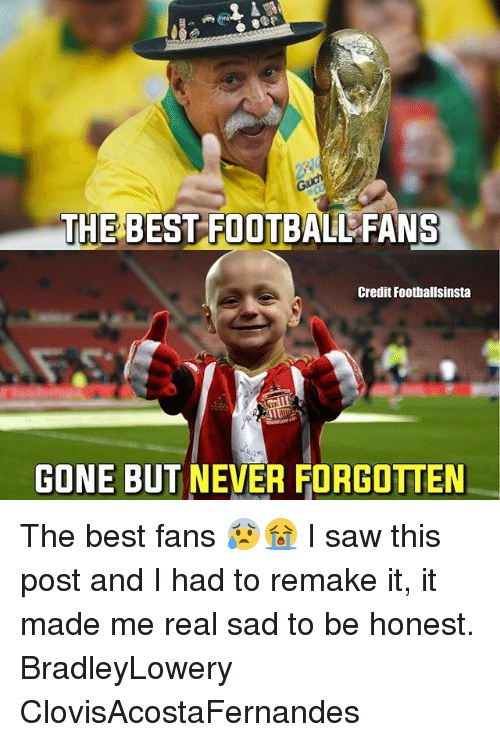 gone but never forgotten: THE BEST-FOOTBALL FANS  Credit Foothallsinsta  GONE BUT NEVER FORGOTTEN The best fans 😰😭 I saw this post and I had to remake it, it made me real sad to be honest. BradleyLowery ClovisAcostaFernandes