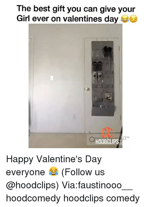 Funny,  Happy Valentine Day, and Happy-Valentines-Day-Everyone: The best gift you can give your  Girl ever on valentines day  HOODCLIPS Happy Valentine's Day everyone 😂 (Follow us @hoodclips) Via:faustinooo__ hoodcomedy hoodclips comedy