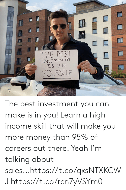 Money: The best investment you can make is in you! Learn a high income skill that will make you more money than 95% of careers out there. Yeah I'm talking about sales...https://t.co/qxsNTXKCWJ https://t.co/rcn7yVSYm0