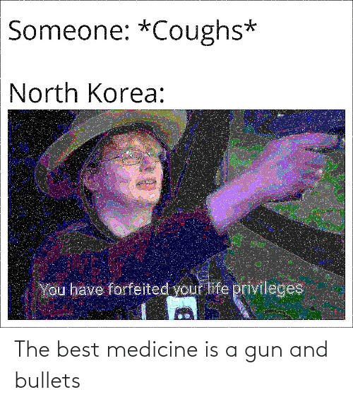 bullets: The best medicine is a gun and bullets