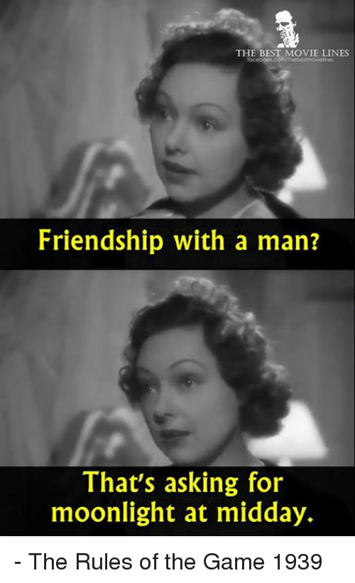 moonlighting: THE BEST MOVIE LINES  Friendship with a man?  That's asking for  moonlight at midday. - The Rules of the Game 1939