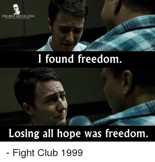 movie line: THE BEST MOVIE LINES  I found freedom.  Losing all hope was freedom - Fight Club 1999