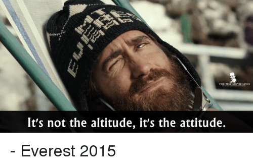 Memes, 🤖, and Everest: THE BEST MOVIE LINES  It's not the altitude, it's the attitude. - Everest 2015