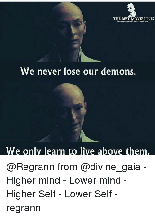 movie line: THE BEST MOVIE LINES  ocobook.com/Thobontmovicinos  We never lose our demons.  We only learn to live above them @Regrann from @divine_gaia - Higher mind - Lower mind - Higher Self - Lower Self - regrann