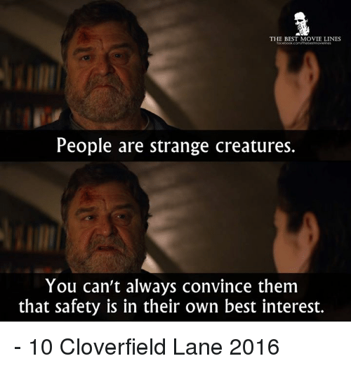 Memes, 🤖, and Creature: THE BEST MOVIE LINES  People are strange creatures.  You can't always convince them  that safety is in their own best interest. - 10 Cloverfield Lane 2016
