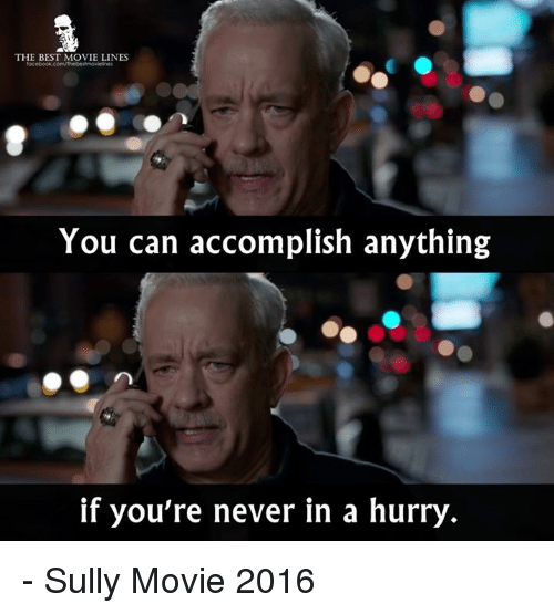 movie line: THE BEST MOVIE LINES  You can accomplish anything  if you're never in a hurry - Sully Movie 2016
