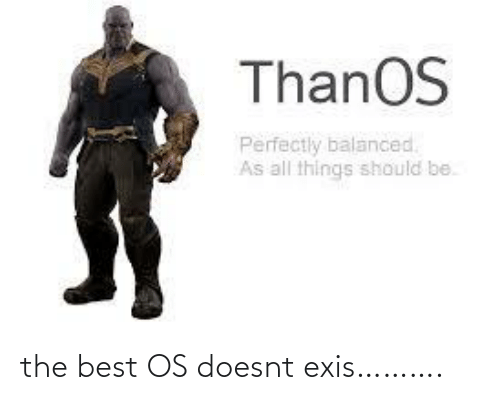 the best: the best OS doesnt exis……….