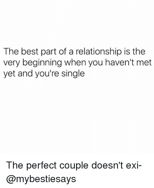 Best, Girl Memes, and Single: The best part of a relationship is the  very beginning when you haven't met  yet and you're single The perfect couple doesn't exi- @mybestiesays