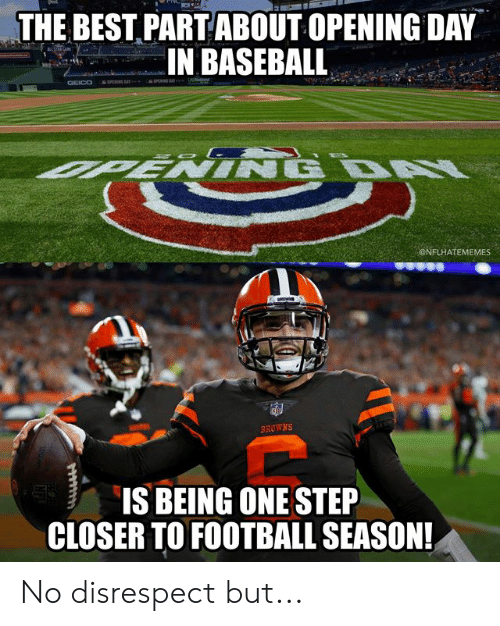 Baseball, Football, and Nfl: THE BEST PARTABOUT OPENING DAY  IN BASEBALL  ONFLHATEMEMES  BROWNS  IS BEING ONE STEP  CLOSER TO FOOTBALL SEASON No disrespect but...