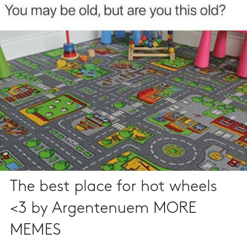 place: The best place for hot wheels <3 by Argentenuem MORE MEMES