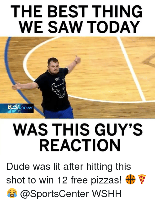 Dude, Lit, and Memes: THE BEST THING  WE SAW TODAY  ODAV  WAS THIS GUY'S  REACTION Dude was lit after hitting this shot to win 12 free pizzas! 🏀🍕😂 @SportsCenter WSHH