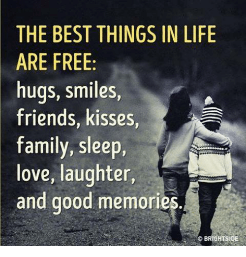 free hug: THE BEST THINGS IN LIFE  ARE FREE  hugs, smiles  friends, kisses,  family, sleep,  love, laughter  and good memories  OBRIGHTSIDE