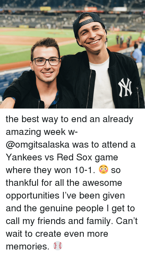 Red Sox: the best way to end an already amazing week w- @omgitsalaska was to attend a Yankees vs Red Sox game where they won 10-1. 😳 so thankful for all the awesome opportunities I've been given and the genuine people I get to call my friends and family. Can't wait to create even more memories. ⚾️