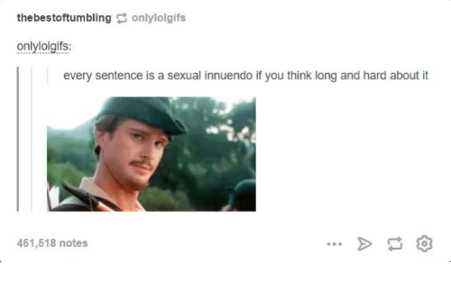 Innuendos: the bestoftumbling  only lolgifs  onlylolgifs:  every sentence is a sexual innuendo if you think long and hard about it  461,518 notes