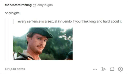 Innuendos: the bestoftumbling  only lolgifs  onlylologifs:  every sentence is a sexual innuendo if you think long and hard about it  461,518 notes