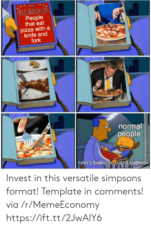 The Simpsons: THE  BIG BOOK OF  People  that eat  pizza with a  knife and  fork  normal  реople  THAT'S ENOUGH THATS ENOUGH Invest in this versatile simpsons format! Template in comments! via /r/MemeEconomy https://ift.tt/2JwAIY6