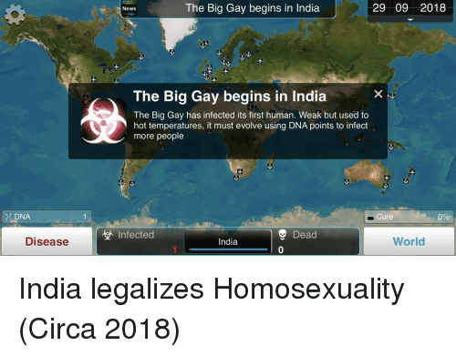 News, Evolve, and India: The Big Gay begins in India  29 09 2018  News  The Big Gay begins in India  The Big Gay has infected its first human. Weak but used to  hot temperatures, it must evolve using DNA points to infect  more people  DNA  Cure  0%  Dead  0  Infected  Disease  India  World India legalizes Homosexuality (Circa 2018)