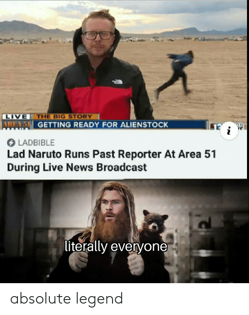 broadcast: THE BIG STORY  LIVE  AREAS GETTING READY FOR ALIENSTOCK  i  LADBIBLE  Lad Naruto Runs Past Reporter At Area 51  During Live News Broadcast  literally everyone absolute legend