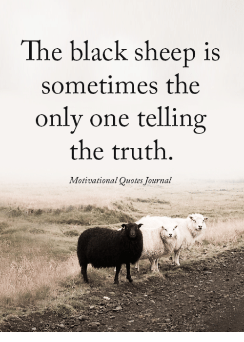 Black, Quotes, and Only One: The black sheep is  sometimes the  only one telling  the truth.  Motivational Quotes Journal