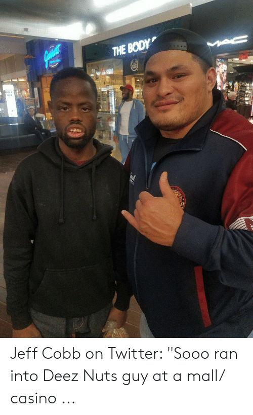 """Nuts Guy: THE BODY Jeff Cobb on Twitter: """"Sooo ran into Deez Nuts guy at a mall/ casino ..."""