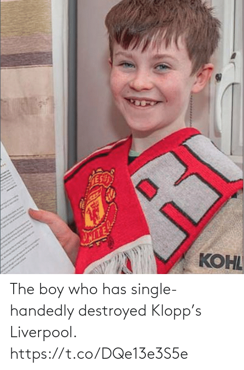boy: The boy who has single-handedly destroyed Klopp's Liverpool. https://t.co/DQe13e3S5e