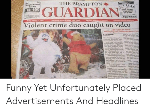 Crime, Funny, and Guardian: THE BRAMPTON  a Bramalea  ACCEPTING  TERAC  GUARDIAN  TAX  1451-8000  453-6666  P Jry  Tlepone 90534-344 Pag  Violent crime duo caught  on video  PMGLas  she  edigl he  geda bs Funny Yet Unfortunately Placed Advertisements And Headlines
