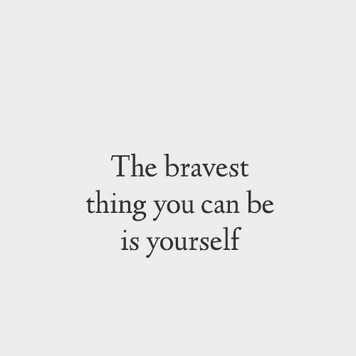Can, Thing, and You: The bravest  thing you can be  is yourself