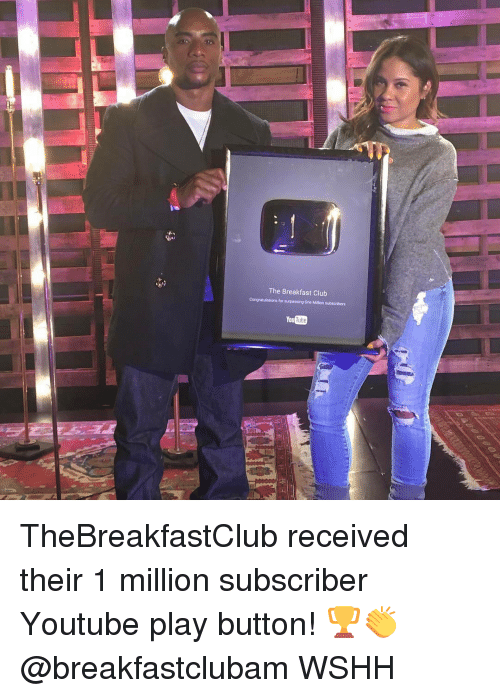 Breakfast Club: The Breakfast Club  Congratulations for surpasting One Million subscribers  Tube TheBreakfastClub received their 1 million subscriber Youtube play button! 🏆👏 @breakfastclubam WSHH