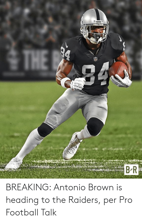 Football, Raiders, and Pro: THE BREAKING: Antonio Brown is heading to the Raiders, per Pro Football Talk