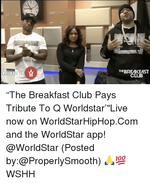"The Worldstar: THE BREMKEMST ""The Breakfast Club Pays Tribute To Q Worldstar'""Live now on WorldStarHipHop.Com and the WorldStar app! @WorldStar (Posted by:@ProperlySmooth) 🙏💯 WSHH"