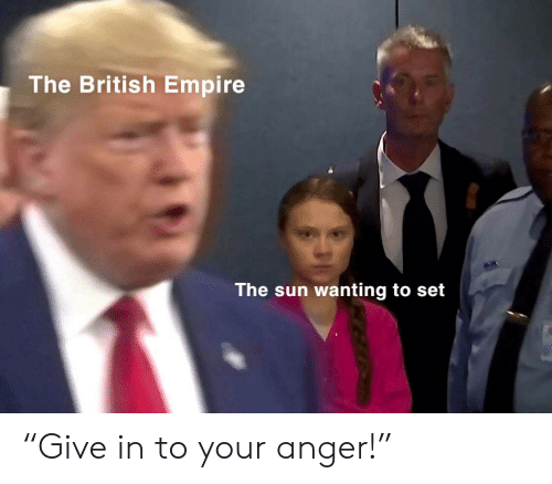 "Empire, British, and British Empire: The British Empire  The sun wanting to set ""Give in to your anger!"""