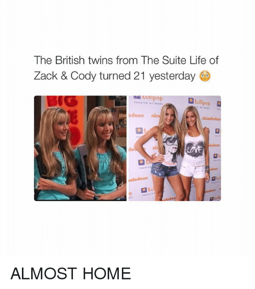Life, Twins, and Home: The British twins from The Suite Life of  Zack & Cody turned 21 yesterday  collipop  THEATEN NETWORK  Lollipop  odeon nice  lodeon  deon  olodeon  R  s: ALMOST HOME