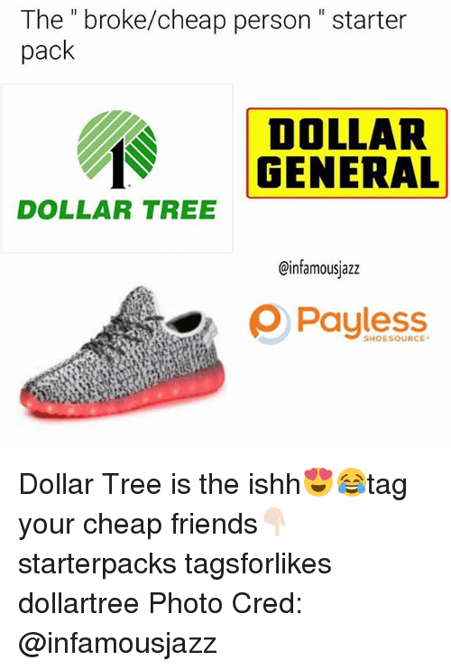 "Starter Packs: The "" broke/cheap person"" starter  pack  DOLLAR  GENERAL  DOLLAR TREE  @infamousjazz  ρ Payless Dollar Tree is the ishh😍😂tag your cheap friends👇🏻 starterpacks tagsforlikes dollartree Photo Cred: @infamousjazz"