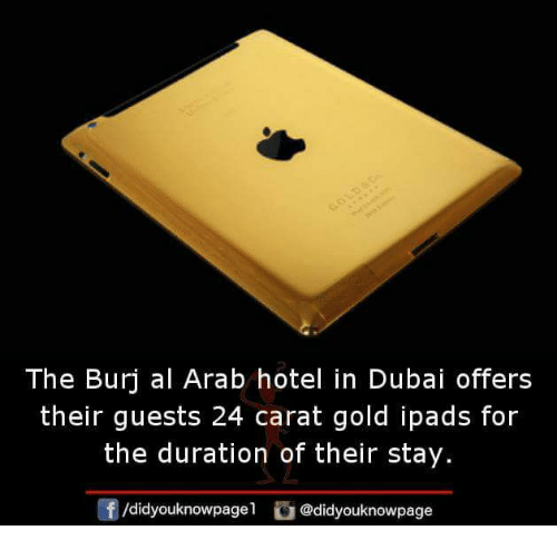 carat: The Burj al Arab hotel in Dubai offers  their guests 24 carat gold ipads for  the duration of their stay.  /didyouknowpagel@didyouknowpage