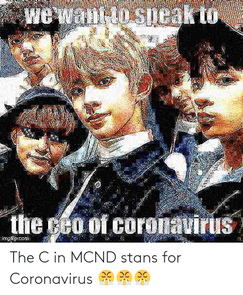 Stans: The C in MCND stans for Coronavirus 😤😤😤