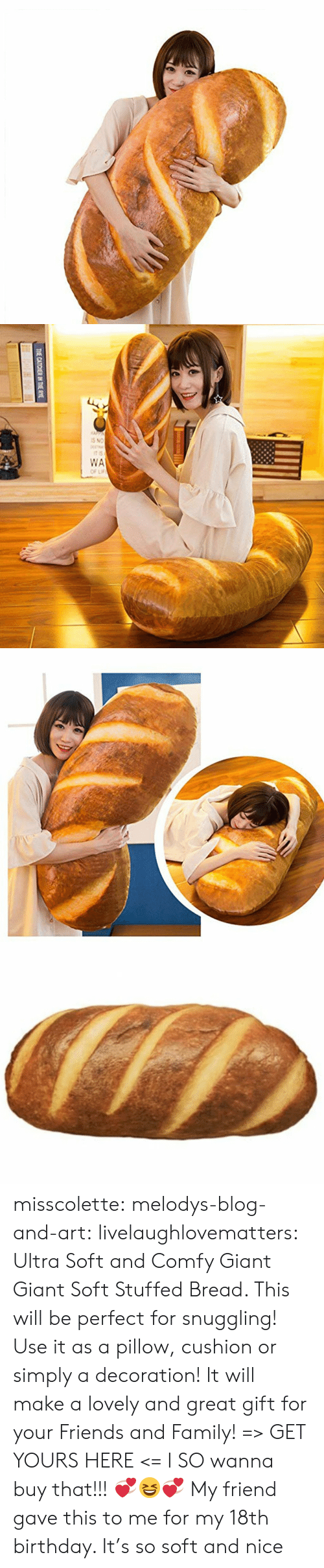 stuffed: THE CATCHER IN THE RYE misscolette:  melodys-blog-and-art: livelaughlovematters:  Ultra Soft and Comfy Giant Giant Soft Stuffed Bread. This will be perfect for snuggling! Use it as a pillow, cushion or simply a decoration! It will make a lovely and great gift for your Friends and Family! => GET YOURS HERE <=   I SO wanna buy that!!! 💞😆💞   My friend gave this to me for my 18th birthday. It's so soft and nice