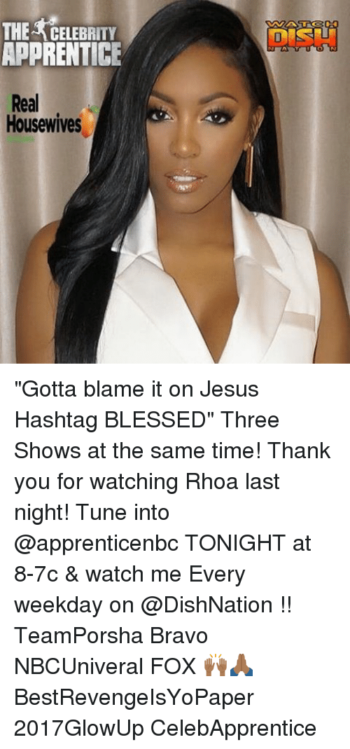 """Tuned Into: THE CELEBRITY  APPRENTICE  Real  Housewives """"Gotta blame it on Jesus Hashtag BLESSED"""" Three Shows at the same time! Thank you for watching Rhoa last night! Tune into @apprenticenbc TONIGHT at 8-7c & watch me Every weekday on @DishNation !! TeamPorsha Bravo NBCUniveral FOX 🙌🏾🙏🏾 BestRevengeIsYoPaper 2017GlowUp CelebApprentice"""