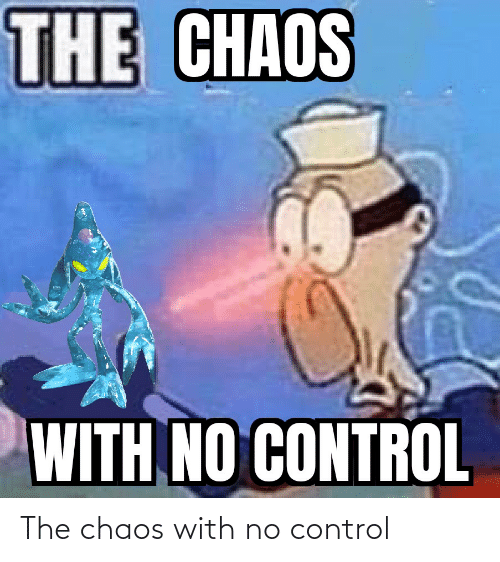 chaos: The chaos with no control